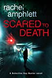 Scared to Death: A Detective Kay Hunter mystery (Kay Hunter British detective crime thriller series Book 1)