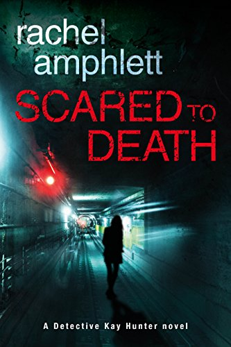 Scared to Death: A Detective Kay Hunter mystery (Kay Hunter British detective crime thriller series Book 1) by [Amphlett, Rachel]