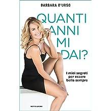 Quanti anni mi dai?: I miei segreti per essere bella sempre (Italian Edition)