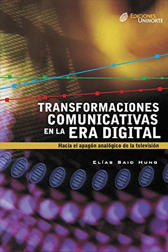 Transformaciones comunicativas en la era digital por Elias Said Hung