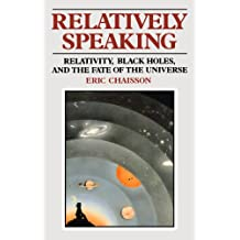 Relatively Speaking: Relativity, Black Holes, and the Fate of the Universe