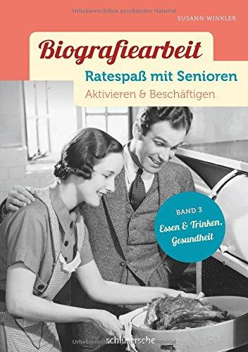 Biografiearbeit - Ratespaß mit Senioren: Aktivieren & Beschäftigen. Band 3: Essen & Trinken, Gesundheit