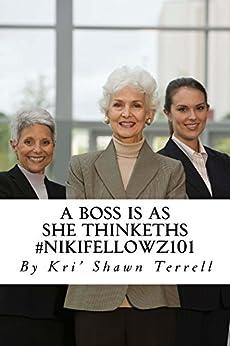 A Boss is as she Thinkeths. #NikiFellowz101: Business Management according to Scripture (English Edition) di [Terrell, Kri' Shawn]