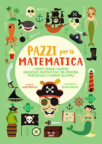 I pirati danno i numeri! Avventure matematiche tra frazioni, percentuali e numeri decimali. Pazzi per la matematica. Con adesivi