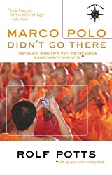 Marco Polo Didn't Go There: Stories and Revelations from One Decade as a Postmodern Travel Writer (Travelers' Tales Guides)