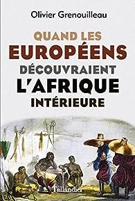 Quand les européens découvraient l'Afrique intérieure par Olivier Pétré-Grenouilleau