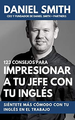 123 consejos para impresionar a tu jefe con tu inglés: Siéntete ...