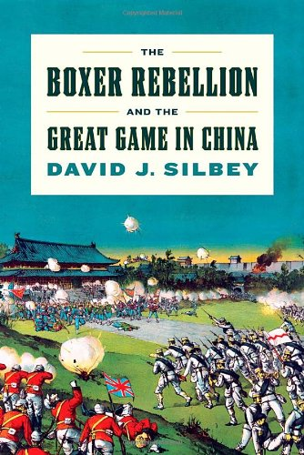 The Boxer Rebellion and the Great Game in China por David J. Silbey