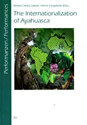 The Internationalization of Ayahuasca (Performanzen: Interkulturelle Studien zu Ritual, Spiel und Theater / Performances: Intercultural Studies on Ritual, Play and Theatre, Band 16)