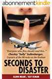 "Seconds To Disaster. North American Edition: ""Everyone Who Flies Or Loves Someone Who Flies Should Read This"" (English Edition)"