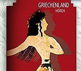 Griechenland hören - Das Griechenland-Hörbuch: Eine klingende Reise durch die Kulturgeschichte Griechenlands von den Mythen bis in die Gegenwart