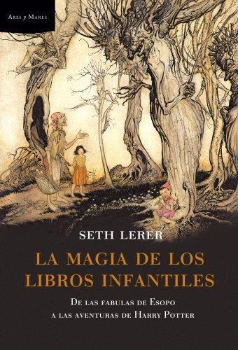 La magia de los libros infantiles : de las fábulas de Esopo a las aventuras de Harry Potter por Seth Lerer