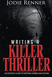 Writing a Killer Thriller: - An Editor's Guide to Writing Compelling Fiction: Volume 2 by Jodie Renner (2013-06-17)