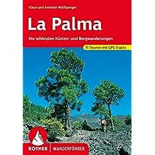 La Palma: Die schönsten Küsten- und Bergwanderungen. 71 Touren mit GPS-Tracks