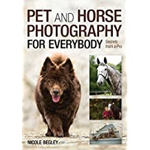 Pet and Horse Photography for Everybody: Secrets from a Pro (English Edition)