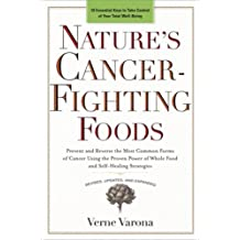 Nature's Cancer-Fighting Foods: Prevent and Reverse the Most Common Forms of Cancer Using the Proven Power of Whole Food and Self-Healing Strategies