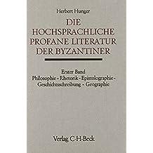 Handbuch der Altertumswissenschaft: Die hochsprachliche profane Literatur der Byzantiner Teilbd. 1: Philosophie, Rhetorik, Epistolographie, Geschichtsschreibung, Geographie