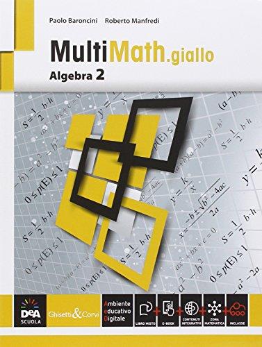 Multimath giallo. Algebra. Per le Scuole superiori. Con e-book. Con espansione online: 2