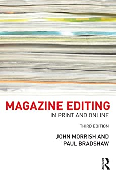 Magazine Editing: In Print and Online by [Morrish, John, Bradshaw, Paul]
