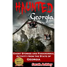 Haunted Georgia: Ghost Stories and Paranormal Activity from the State of Georgia (Haunted States Series Book 1)