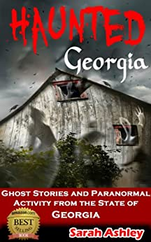 Haunted Georgia: Ghost Stories and Paranormal Activity from the State of Georgia (Haunted States Series Book 1) (English Edition) di [Ashley, Sarah]