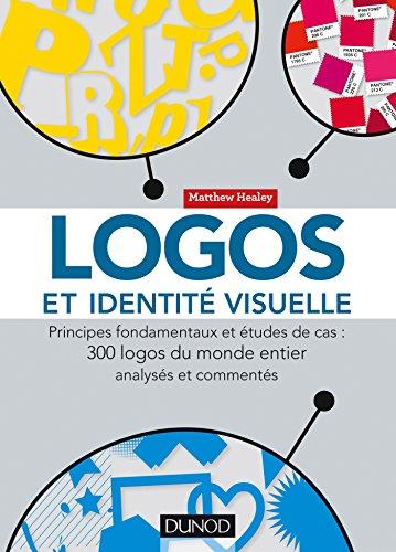 Logos et identité visuelle - Principes fondamentaux et études de cas par Matthew Healey