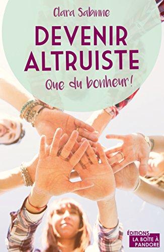 Devenir altruiste, que du bonheur !: Témoignage