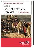 WBG Deutsch-polnische Geschichte - 19. Jahrhundert: Nationen in Kontakt und Konflikt. Deutsch-polnische Beziehungen und Verflechtungen 1806-1918