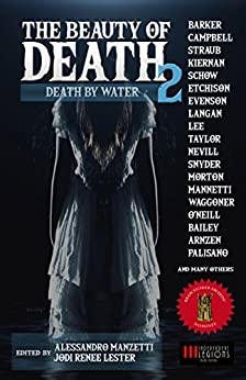THE BEAUTY OF DEATH - Vol. 2: Death by Water: The Gargantuan Book of Horror Tales by [Barker, Clive, Campbell, Ramsey, Kiernan, Caitlìn R., Straub, Peter, Lee, Edward, Langan, John, Evenson, Brian, Schow, David J.]