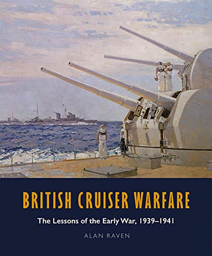 British Cruiser Warfare: The Lessons of the Early War, 1939-1941 (English Edition) -