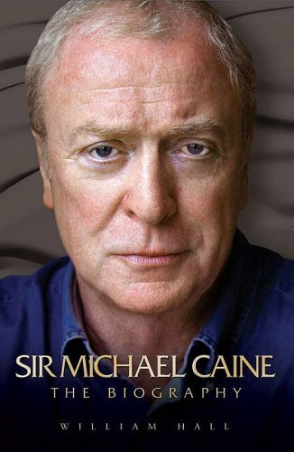 Arise Sir Michael Caine: The Biography (Authorised Biography) by William Hall (2001-02-01)