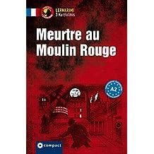 Meurtre au Moulin Rouge: Lernkrimi Französisch. Lernziel Grammatik - Niveau A2 (Compact Lernkrimi - Kurzkrimis)