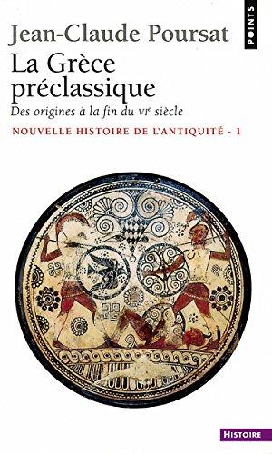 La Grèce préclassique: Des origines à la fin du VIe siècle (PTS HISTOIRE t. 212)
