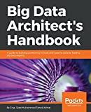Big Data Architect's Handbook: A guide to building proficiency in tools and systems used by leading big data experts (English Edition)