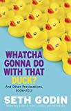 Whatcha Gonna Do With That Duck?: And Other Provocations, 2006-2012