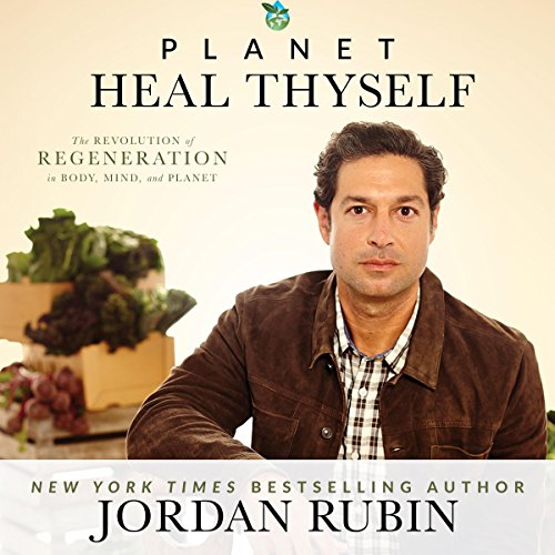 Planet Heal Thyself: The Revolution of Regeneration in Body, Mind, and Planet - Jordan Rubin - Unabridged
