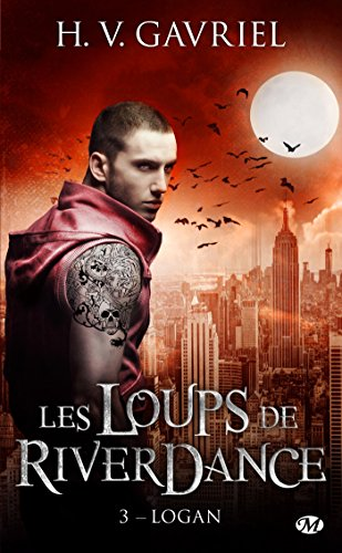 Logan: Les Loups de Riverdance, T3 par H.V. Gavriel