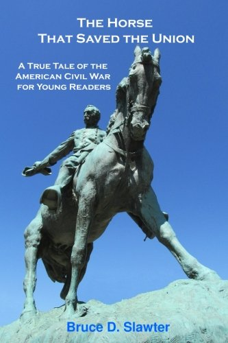 The Horse That Saved the Union: A True Tale of the American Civil War for Young Readers -