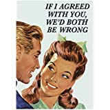If I Agreed With You, We'd Both Be Wrong Fridge Magnet