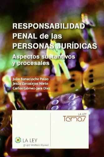 Responsabilidad penal de las personas jurídicas: Aspectos sustantivos y procesales (Temas La Ley) por Julio Banacloche Palao