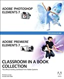 Adobe Photoshop Elements 7 and Adobe Premiere Elements 7 Classroom in a Book Collection (Classroom in a Book (Adobe))