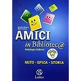 Amici in bibliotec@. Mito-Epica-Storia. Per la Scuola media