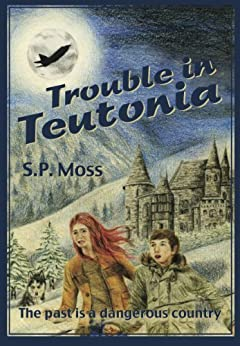 Trouble in Teutonia by [Moss, S P]