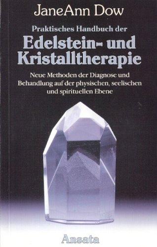 Praktisches Handbuch der Edelstein- und Kristalltherapie. Neue Methoden der Diagnose und Behandlung