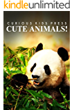 Cute Animals! - Curious Kids Press: (Picture book, Children's book about animals, Animal books for kids)