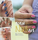 Total Nail Art, 100 Realisations Essentielles Ongles...