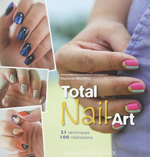Total Nail Art, 100 Realisations Essentielles Ongles par Bruneau/Stephanie