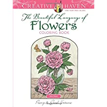 Creative Haven the Beautiful Language of Flowers Coloring Book (Adult Coloring)