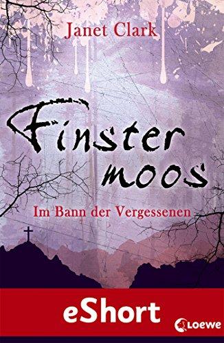 Buchseite und Rezensionen zu 'Finstermoos - Im Bann der Vergessenen: Das eShort' von Janet Clark