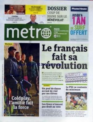 METRO [No 2093] du 04/11/2011 - LE FRANCAIS FAIT SA REVOLUTION - UN PROF DE DANSE ACCUSE DE VIOL PAR SES ELEVES - LES GRECS N'AURONT PAS DROIT AU VOTE - LES SPORTS - COLDPLAY - L'AMITIE FAIT LA FORCE